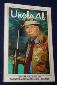 Uncle AL: The Life and Times of Inventor/Marksman Albin Freeland An Autobiography