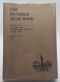The Hundred Year Book; Being the Story of the Members of the Hundred Year Association of New York.