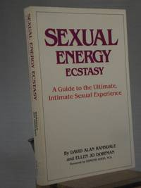 Sexual Energy Ecstasy: A Guide to the Ultimate, Intimate Sexual Experience