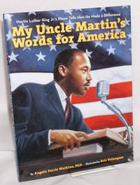 image of My uncle Martin's words for America; Martin Luther King Jr.'s niece twlls how he made a difference, illustrated by Eric Velasquez