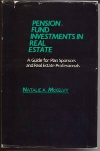 Pension Fund Investments in Real Estate:  A Guide for Plan Sponsors and Real Estate Professionals
