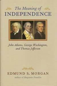 image of The Meaning of Independence:  John Adams, George Washington, Thomas  Jefferson