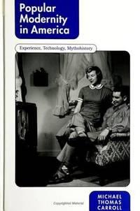 Popular Modernity in America : Experience, Technology, Mythohistory