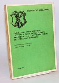 Emigration from northern, central, and southern Europe: theoretical and methodological principles of research. International symposium, Kraków, November 9-11, 1981