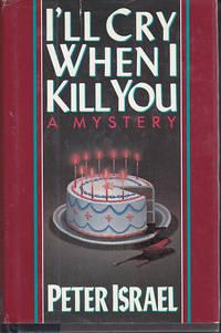 I'll Cry When I Kill You : A Mystery