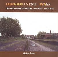 Impermanent Ways: Wiltshire Volume 3: The Closed Lines of Britain Series