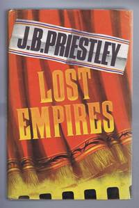 Lost Empires, Being Sir Richard Herncastle's Account of his life on the variety stage from November 1913 to August 1914 together witha Prologue and Epilogue