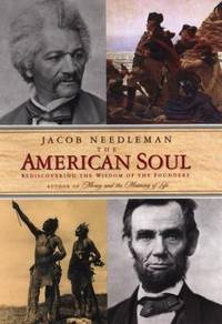 The American Soul : Rediscovering the Wisdom of the Founders