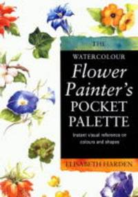 The Watercolour Flower Painter's Pocket Palette, Book 2: Practical Visual Advice on How to...