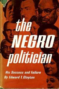 The Negro Politician:  His Success and Failure by  Martin Luther Jr. (intro.)  Edward T.; King - 1964 - from Cat's Cradle Books and Biblio.com