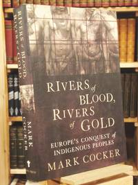 Rivers of Blood, Rivers of Gold: Europe's Conquest of Indigenous Peoples