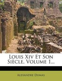 image of Louis XIV Et Son Si Cle, Volume 1... (French Edition)