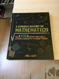 image of A Curious History of Mathematics: The (Big) Ideas from Early Number Concepts to Chaos Theory