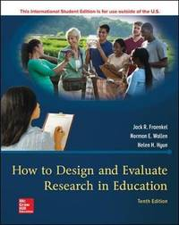 How to Design and Evaluate Research in Education (10th International Edition)