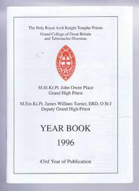 The Holy Royal Arch Knight Templar Priests. Grand College of England and Wales and its Tabernacles Overseas. Year Book 1996. 43rd Year of Publication