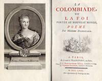La Colombiade ou la Foi portée au Nouveau Monde. Poëme by DUBOCCAGE, Anne Marie Lepage (1710 - 1802)