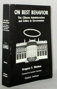 On Best Behavior The Clinton Administration and Ethics in Government