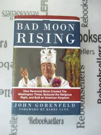 Bad Moon Rising: How Reverend Moon Created the Washington Times, Seduced the Religious Right, and...