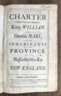 The Charter Granted by Their Majesties King William and Queen Mary, to the Inhabitants of the Province of the Massachusetts-Bay in New-England [bound together with] Acts and Laws of His Majesty's Province of the Massachusetts-Bay in New-England