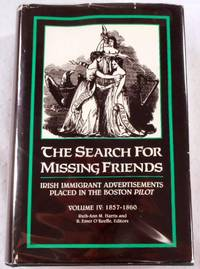 The Search for Missing Friends. Volume IV: 1857-1860. Irish Immigrant Advertisements Placed in the Boston Pilot