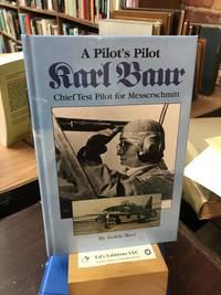 A Pilot's Pilot, Karl Baur, Chief Test Pilot for Messerschmitt by Baur, Isolde (2000) Hardcover