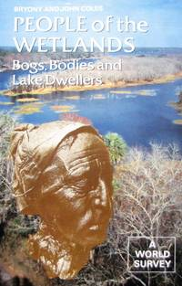 image of People of the Wetlands: Bogs, Bodies and Lake-Dwellers. A world survey