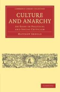 image of Culture and Anarchy: An Essay in Political and Social Criticism (Cambridge Library Collection - Philosophy)