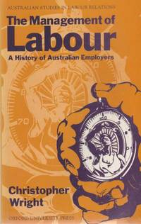 The Management of Labour: A History of Australian Employers [Australian Studies in Labour Relations]