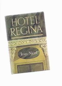 Hotel Regina -by Jean Nicol by  Jean Nicol - First Edition - 1967 - from Leonard Shoup  and Biblio.co.uk