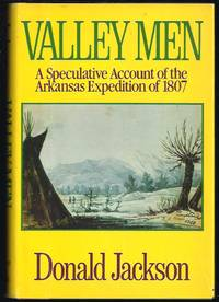 Valley Men: A Speculateve Account of the Arkansas Expedition of 1807
