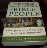 Baker Encyclopedia of Bible People, The: A Comprehensive Who's Who from Aaron to Zurishaddai