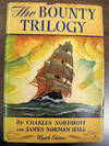 The Bounty Trilogy Comprising the Three Volumes: Mutiny on the Bounty, Men Against the Sea, & Pitcairn's Island