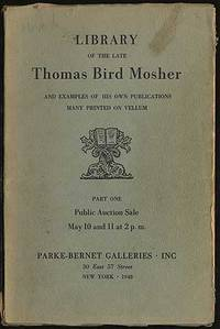 Library of the Late Thomas Bird Mosher and Examples of His Own Publications, Many Printed on Vellum. Part One [with] Final Portion of the Library of the Late Thomas Bird Mosher. Two volumes