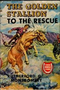 The Golden Stallion To The Rescue by  Rutherford G Montgomery - Hardcover - Reprint - 1954 - from Chris Hartmann, Bookseller (SKU: 035468)