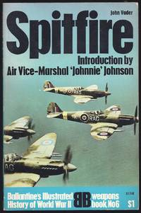 """Spitfire: Introduction By Air Vice-Marshall """"Johnnie Johnson (Weapons Book, No6)"""