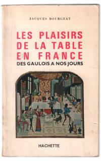 Les Plaisirs De La Table En France Des Gaulois A Nos Jours By