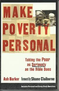 Make Poverty Personal : Taking the Poor as Seriously as the Bible Does