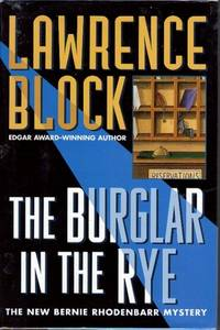 The Burglar in the Rye: A Bernie Rhodenbarr Mystery by  Lawrence BLOCK - First Edition - 1999 - from Ravenwood Gables Bookstore and Biblio.co.uk