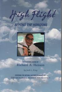 High Flight: Beyond the Horizons--The Aviation Legend of Richard A. Henson