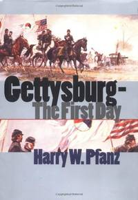 Gettysburg--The First Day (Civil War America) by Harry W. Pfanz - Hardcover - from World of Books Ltd and Biblio.co.uk