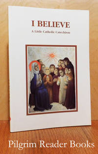 I Believe: A Little Catholic Catechism.