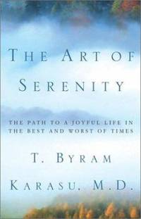 The Art of Serenity : The Path to a Joyful Life in the Best and Worst of Times