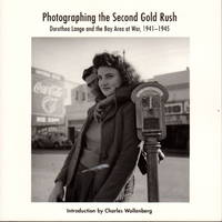 PHOTOGRAPHING THE SECOND GOLD RUSH: Dorothea Lange and the Bay Area at War 1941-1945.
