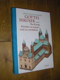 Gottes Häuser oder Die Kunst, Kirchen zu bauen und zu verstehen. Vom frühen Christentum...