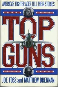 Top Guns : America's Fighter Aces Tell Their Stories