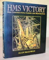 HMS Victory.  Her Construction, Career and Restoration