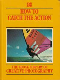 image of How To Catch The Action The Kodak Library of Creative Photography