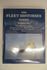 image of The Fleet Histories Series Volume Six: The Fleets of Cleveland-Cliffs, Detroit and Cleveland Navigation, Traverse City Transportation and the Hawgood Family