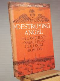 A Destroying Angel: The Conquest of Smallpox in Colonial Boston