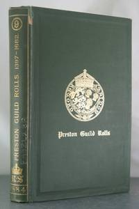 Preston Guild Rolls: The Rolls of Burgesses at the Guilds Merchant of the Borough of Preston, Co....